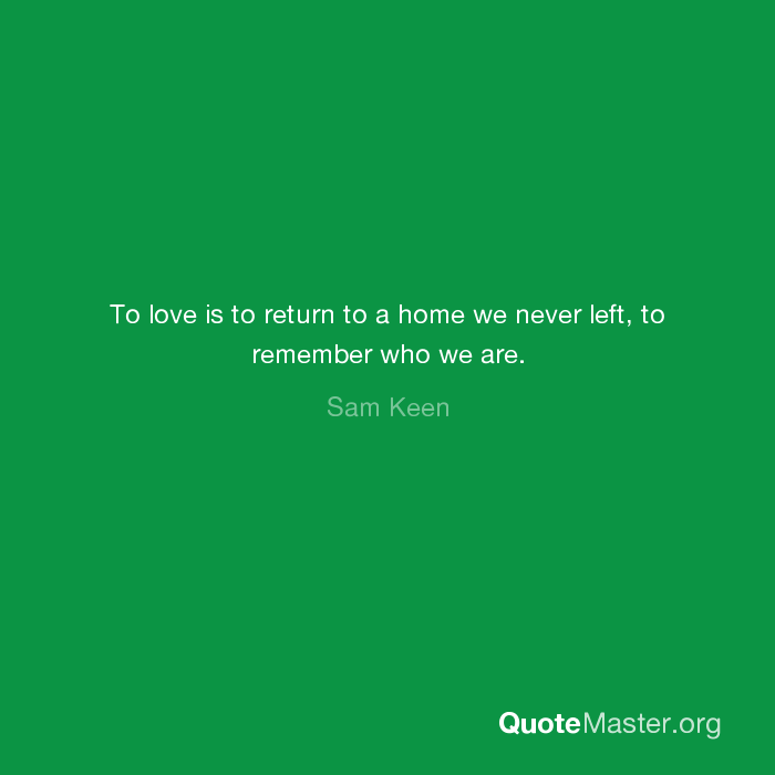 To Love Is To Return To A Home We Never Left To Remember Who We Are Mesmerizing A Return To Love Quotes