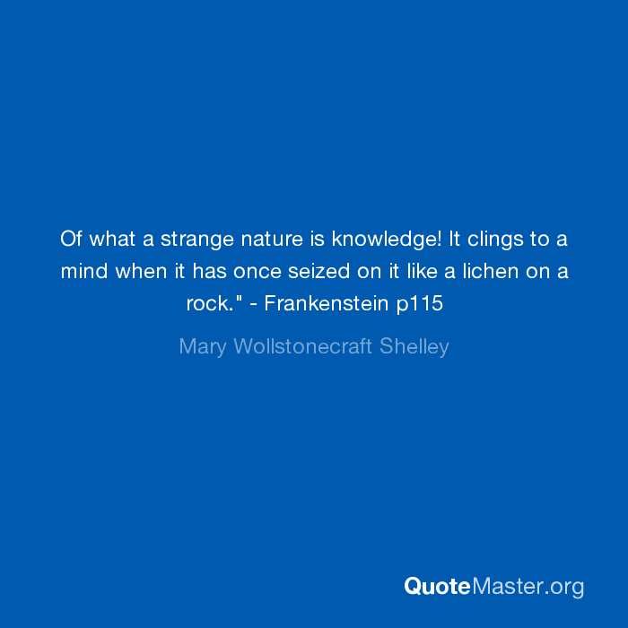 Nature Quotes Frankenstein: Of What A Strange Nature Is Knowledge! It Clings To A Mind