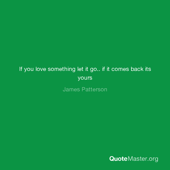 If You Love Something Let It Go If It Comes Back Its Yours James