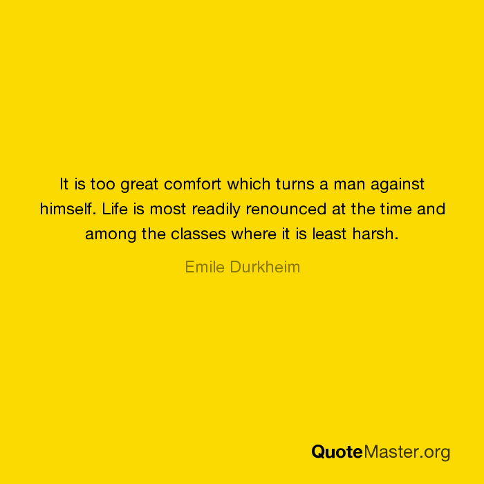 it is too great comfort which turns a man against himself