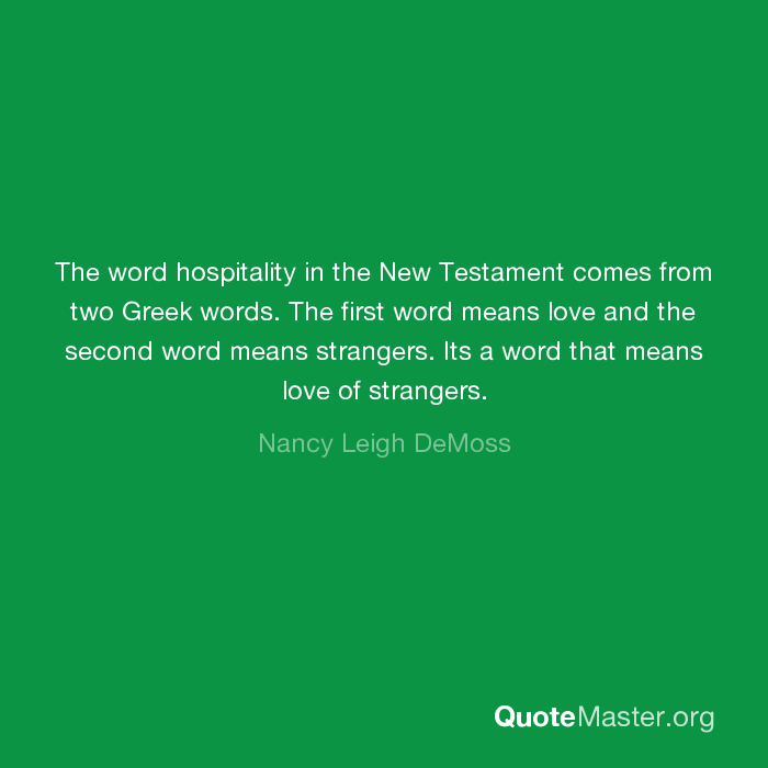 The Word Hospitality In The New Testament Comes From Two Greek Words The First Word Means Love And The Second Word Means Strangers