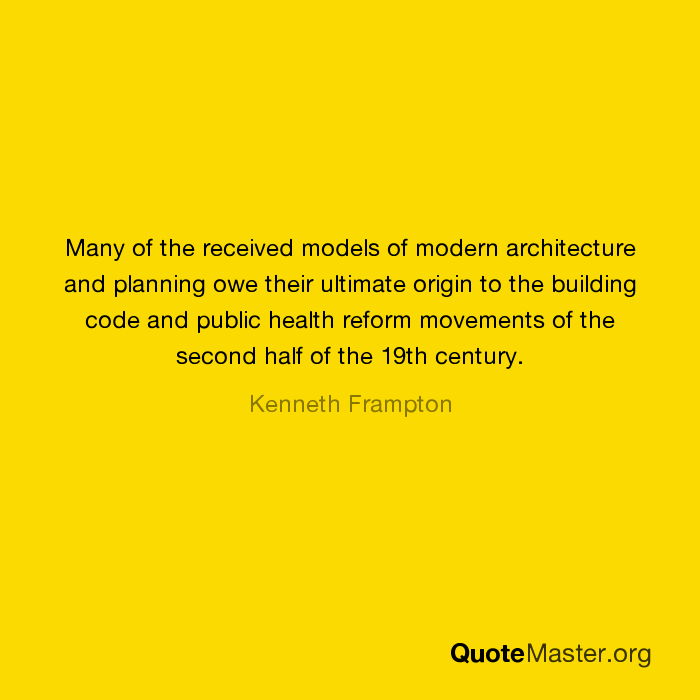 Modern Architecture Origin many of the received models of modern architecture and planning