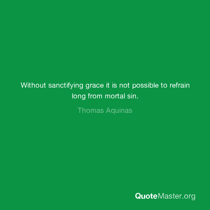 Without Sanctifying Grace It Is Not Possible To Refrain Long From