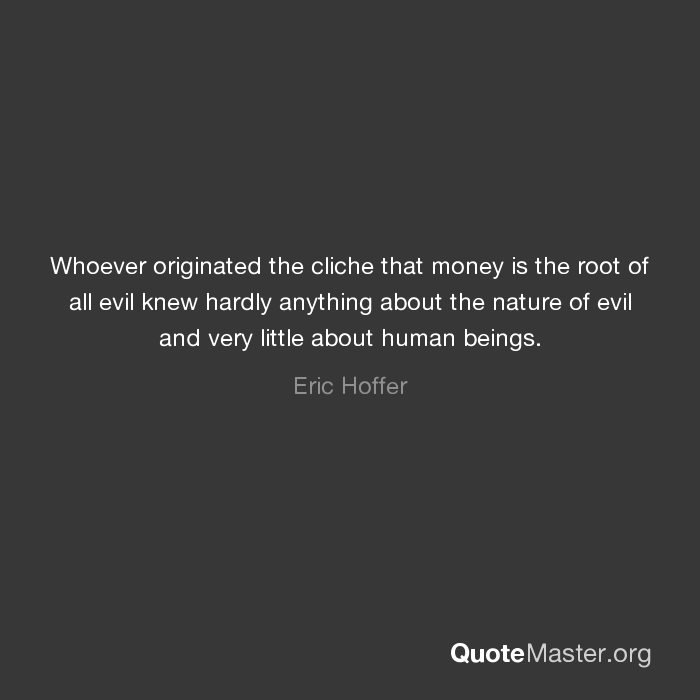 my personal opinion about money being referred as root of evil What did karl marx means by money is the root money itself is neither good nor evil the culprit being the quotation referred to is wrong - it is not money.