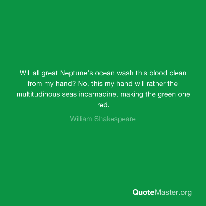 will all great neptunes ocean wash this blood