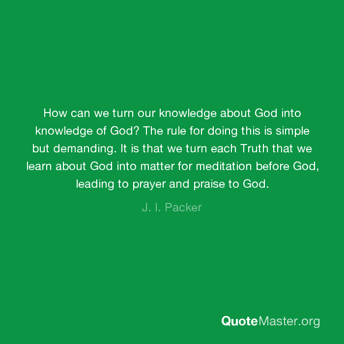 How can we turn our knowledge about God into knowledge of