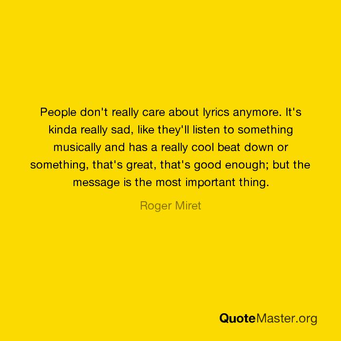 People don't really care about lyrics anymore. It's kinda really ...