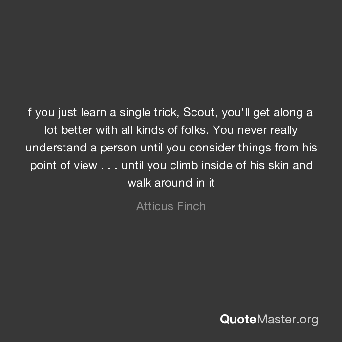 Atticus Finch Quotes With Page Numbers: F You Just Learn A Single Trick, Scout, You'll Get Along A