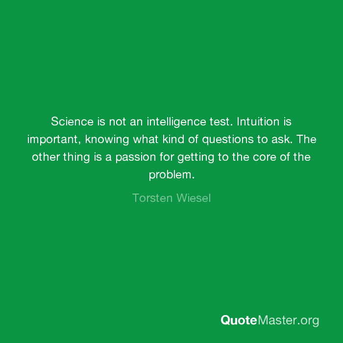 Science is not an intelligence test  Intuition is important, knowing
