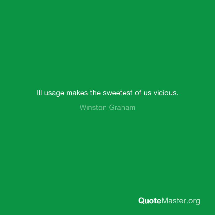 Winston Ill Quotes | Ill Usage Makes The Sweetest Of Us Vicious Winston Graham