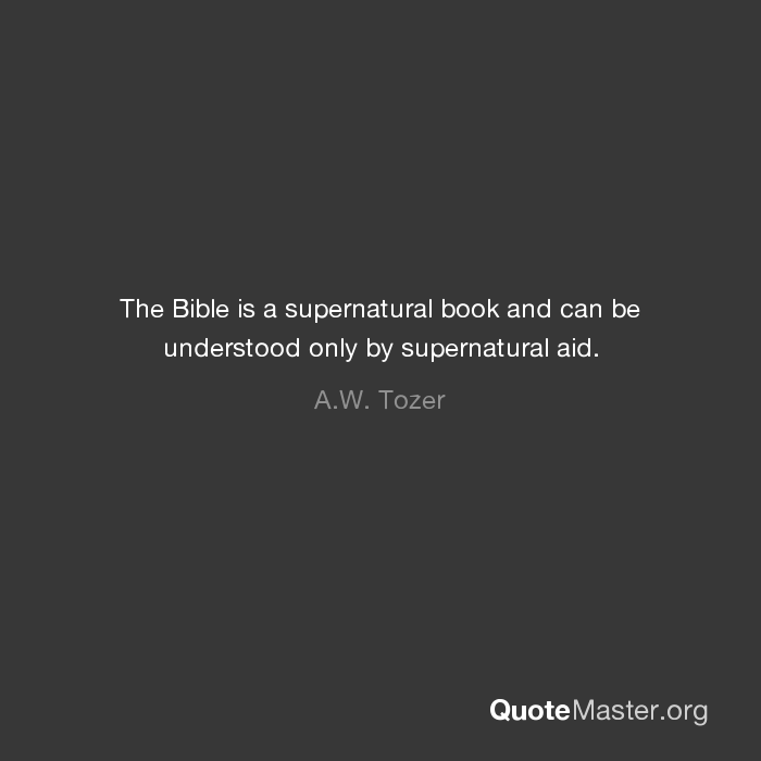 The Bible Is A Supernatural Book And Can Be Understood Only By