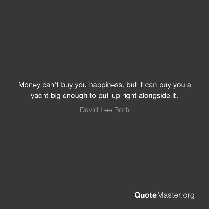 """money cant buy you happiness Can money buy happiness """"whoever said money can't buy happiness simply didn't know where it didn't give him the huge happiness boost you might."""