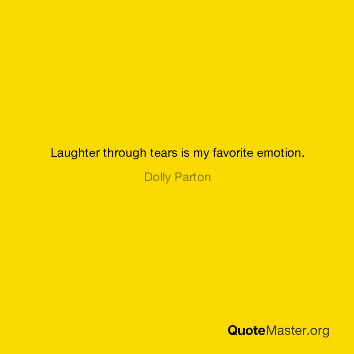 Laughter Through Tears Is My Favorite Emotion Dolly Parton