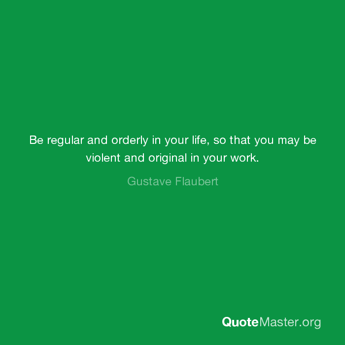 Be Regular And Orderly In Your Life So That You May Violent Original Work Gustave Flaubert