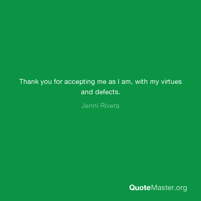 Thank You For Accepting Me As I Am With My Virtues And Defects