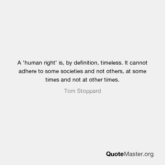 Definition of timeless Rozerra human Right Is By Definition Timeless It Cannot Adhere To Some Societies And Not Others At Some Times And Not At Other Times Tom Stoppard Quote Master human Right Is By Definition Timeless It Cannot Adhere To