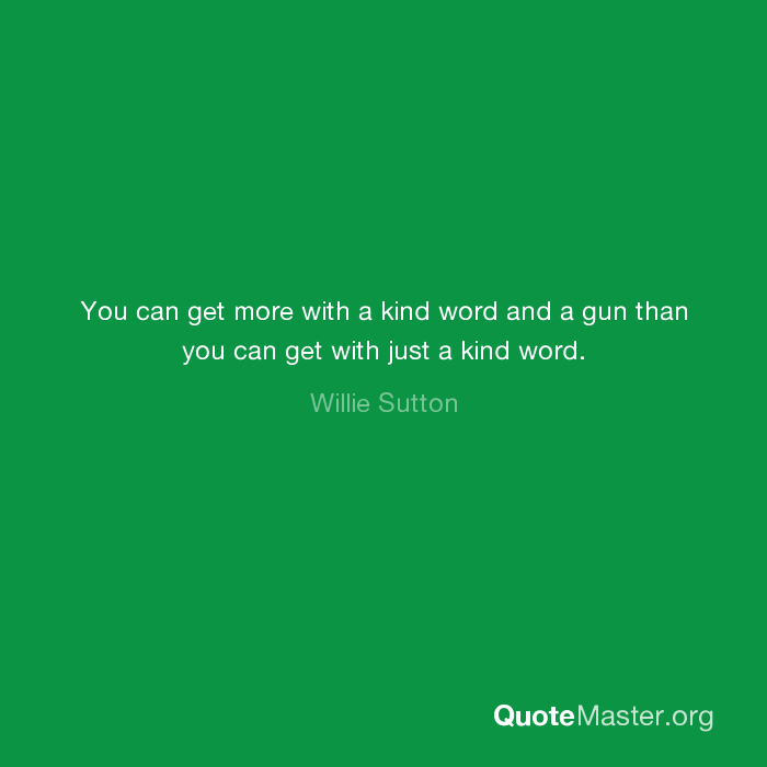 You Can Get More With A Kind Word And Gun Than Just