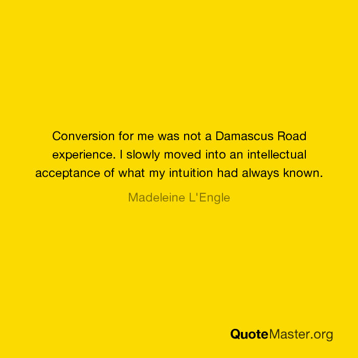 a damascus road experience A friend of mine relates the story when encountering a critic of the faith you ask him, do you know everything there is to know' he may think he's pretty smart, but he aint no fool, he says no.