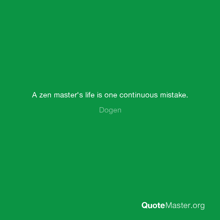 A Zen Masters Life Is One Continuous Mistake Dogen