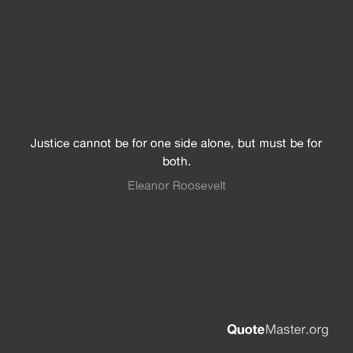 Justice Cannot Be For One Side Alone But Must Be For Both Eleanor