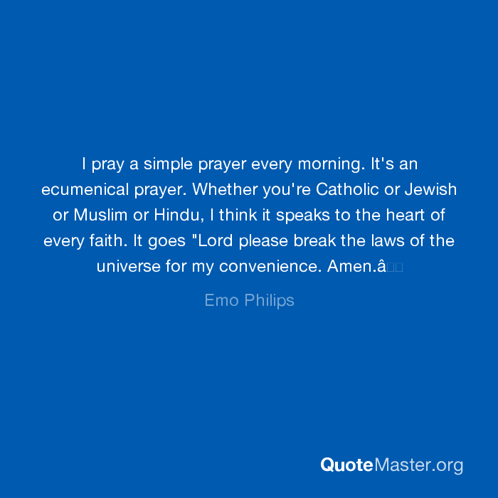 I pray a simple prayer every morning  It's an ecumenical prayer