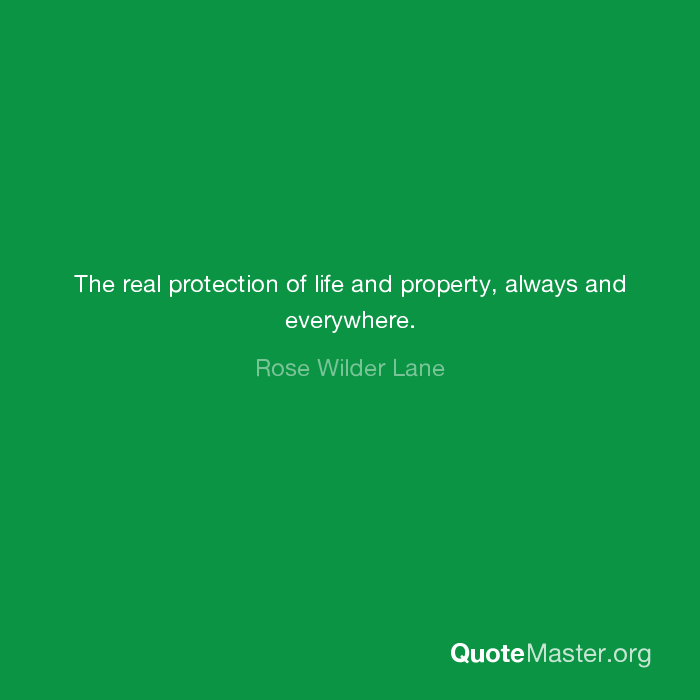The Real Protection Of Life And Property Always And Everywhere