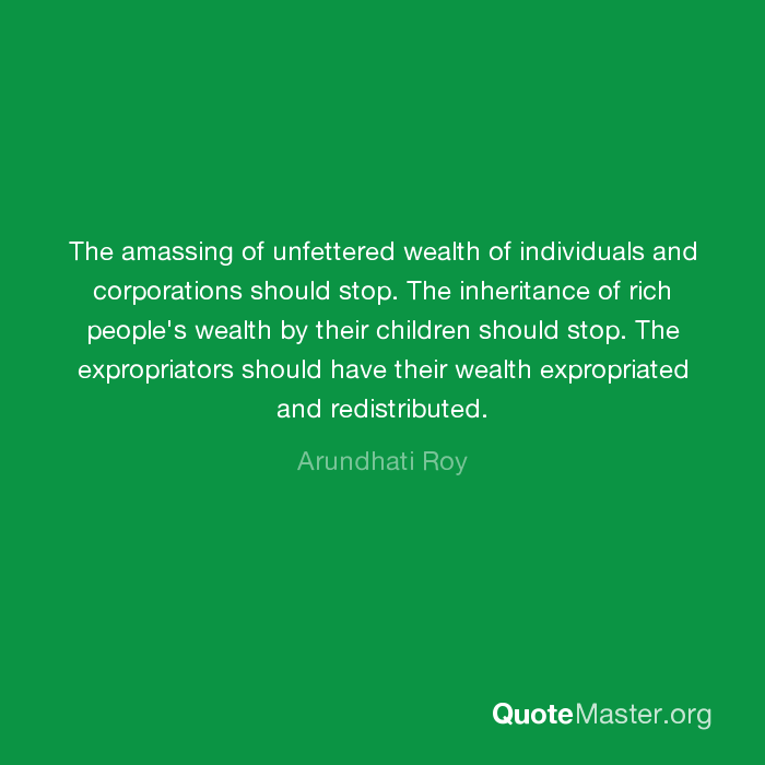 The amassing of unfettered wealth of individuals and corporations