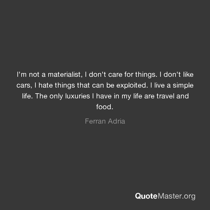 Im Not A Materialist I Dont Care For Things I Dont Like Cars I