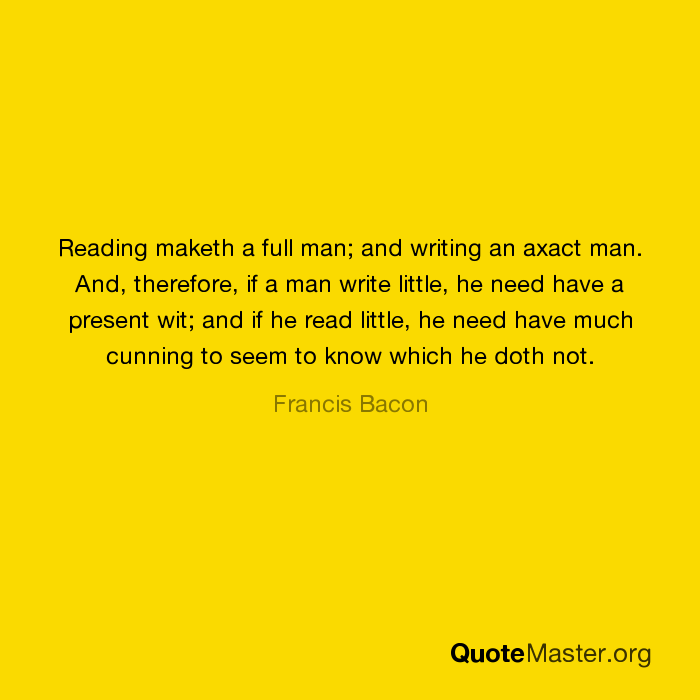 reading maketh a man perfect What does reading makes a full man, by francis bacon mean reading maketh a full man means can you send me the speech reading makes a perfect man.