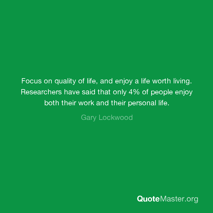 Focus On Quality Of Life And Enjoy A Life Worth Living Researchers