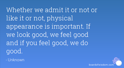Whether we admit it or not or 