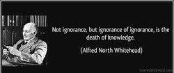 Not ignorance, but ignorance of ignorance, is the 