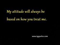 My attitude will always be 