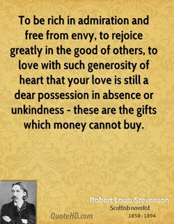 To be rich in admiration and 