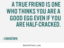 A TRUE FRIEND IS ONE 