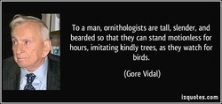 To a man, ornithologists are tall, slender, and 