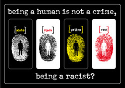 being a human is not a crime, being a racist? white black yellow re d