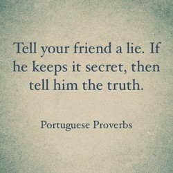 Tell your friend a lie. If 