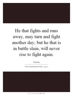 He that fights and runs 