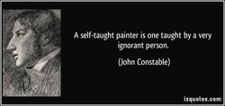 A self-taught painter is one taught by a very 