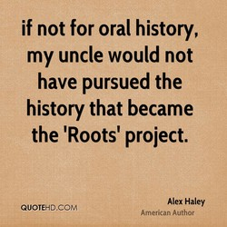 if not for oral history, 