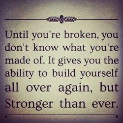Until you're broken, you 