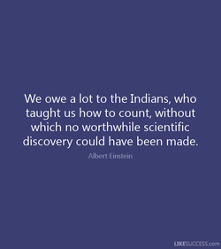 We owe a lot to the Indians, who 