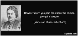 However much you paid for a beautiful illusion, 