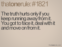 The truth hurts only if you 