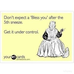 Don't expect a 'Bless you' after the 