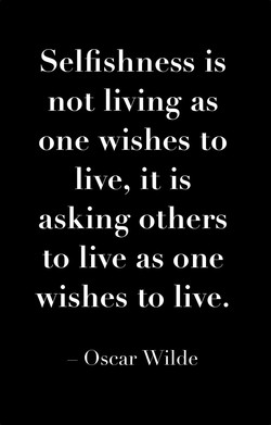 Selfishness is 