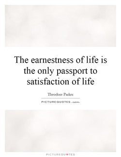The earnestness of life is 