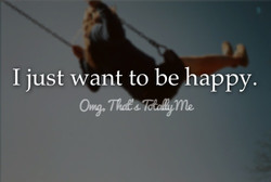 I just ant to be happy.