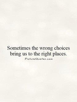 Sometimes the wrong choices 